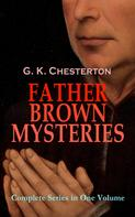 Gilbert Keith Chesterton: FATHER BROWN MYSTERIES - Complete Series in One Volume