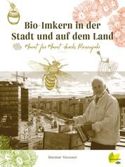 Bio-Imkern in der Stadt und auf dem Land - Monat für Monat durchs Bienenjahr