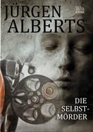 Jürgen Alberts: Die Selbstmörder