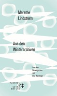 Merethe Lindstrøm: Aus den Winterarchiven