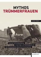 Leonie Treber: Mythos Trümmerfrauen