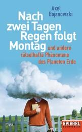 Nach zwei Tagen Regen folgt Montag - Und andere rätselhafte Phänomene des Planeten Erde - Ein SPIEGEL-Buch