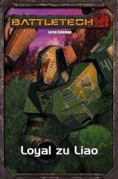 BattleTech Legenden 37 - Loyal zu Liao