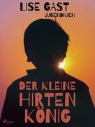 Lise Gast: Der kleine Hirtenkönig