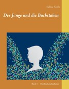 Sabine Kroth: Der Junge und die Buchstaben