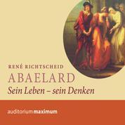 Abaelard - Sein Leben - sein Denken (Ungekürzt)