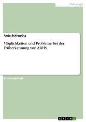 Möglichkeiten und Probleme bei der Früherkennung von ADHS