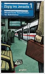 Zügig ins Jenseits - Mörderische Geschichten für Bahnfahrer
