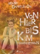 Bernt Danielsson: Von hier bis Kim