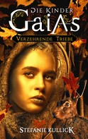 Stefanie Kullick: Die Kinder Gaias: Verzehrende Triebe