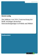 Dennis Leidig: Die Julikrise von 1914. Untersuchung der Rolle wichtiger deutscher Entscheidungsträger in Politik und Militär