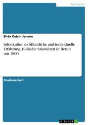 Salonkultur als öffentliche und individuelle Erfahrung. Jüdische Salonièren in Berlin um 1800