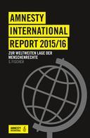 Amnesty International Sektion der Bundesrepublik Deutschland e. V.: Amnesty International Report 2015/16
