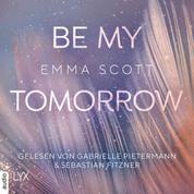 Be My Tomorrow - Only-Love-Trilogie, Teil 1 (Ungekürzt)
