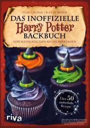 Das inoffizielle Harry-Potter-Backbuch - Von Kesselkuchen bis Felsenkeksen. Über 50 zauberhafte Rezepte