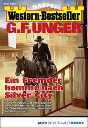 G. F. Unger Western-Bestseller 2465 - Western - Ein Fremder kommt nach Silver City