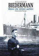 Erich Rudolf Biedermann: Wann die Zeiten wehen