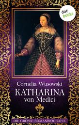 Katharina von Medici - Die große Romanbiografie