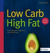 Low Carb High Fat - Das 8-Wochen-Programm zum Abnehmen