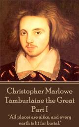 """Tamburlaine the Great - Part I - """"All places are alike, and every earth is fit for burial."""""""