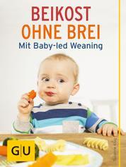 Beikost ohne Brei - Mit Baby-led Weaning