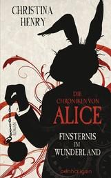 Die Chroniken von Alice - Finsternis im Wunderland - Roman
