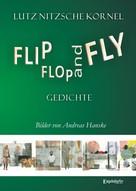 Lutz Nitzsche Kornel: FLIP FLOP AND FLY