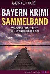 Bayern Krimi Sammelband: Wagner ermittelt am Starnberger See