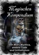 Frater LYSIR: Magisches Kompendium - Der Mors Mystica, andere Tode und Initiationen