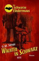 G. W. Jones: Die schwarze Fledermaus 28: Wächter in Schwarz