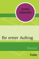 Anna Johann: Ihr erster Auftrag