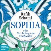 Sophia oder Der Anfang aller Geschichten (Gekürzt)