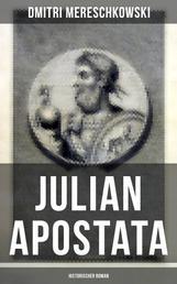 Julian Apostata (Historischer Roman) - Der letzte Hellene auf dem Throne der Cäsaren - Ein biographischer Roman