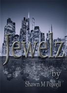 Shawn M. Powell: Jewelz