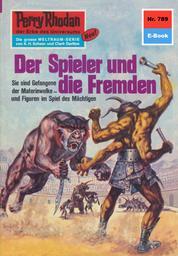 """Perry Rhodan 789: Der Spieler und die Fremden - Perry Rhodan-Zyklus """"Aphilie"""""""