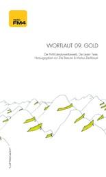 Wortlaut 09. Gold - Der FM4-Literaturwettbewerb. Die besten Texte