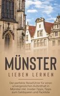 Luisa Fischer: Münster lieben lernen: Der perfekte Reiseführer für einen unvergesslichen Aufenthalt in Münster inkl. Insider-Tipps, Tipps zum Geldsparen und Packliste