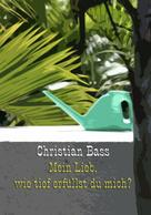 Christian Bass: Mein Lieb, wie tief erfüllst du mich?