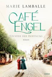 Café Engel - Töchter der Hoffnung. Roman