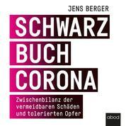 Schwarzbuch Corona - Zwischenbilanz der vermeidbaren Schäden und tolerierten Opfer