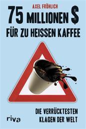 75 Millionen $ für zu heißen Kaffee - Die verrücktesten Klagen der Welt