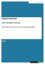 Der Versailler Vertrag - Das schwerste Erbe der ersten deutschen Republik