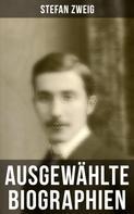 Stefan Zweig: Biographien: Joseph Fouché, Maria Stuart, Nietzsche, Magellan, Marie Antoinette, Dostojewski, Erasmus, Casanova, Sigmund Freud, Tolstoi und viel mehr