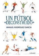 """Manuel Rodríguez García: Un fútbol """"deconstruido"""""""