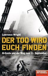 Der Tod wird euch finden - Al-Qaida und der Weg zum 11. September - Ein SPIEGEL-Buch