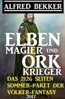 Alfred Bekker: Elben-Magier und Ork-Krieger: Das 2126 Seiten Sommer-Paket der Völker-Fantasy 2017 ★★★★