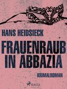 Hans Heidsieck: Frauenraub in Abbazia