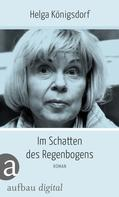 Helga Königsdorf: Im Schatten des Regenbogens ★★★