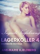 Ane-Marie Kjeldberg: Lagerkoller 4 - Ingrids Verführung: Erotische Novelle