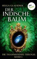 Helga Glaesener: Die Thannhäuser-Trilogie - Band 1: Der indische Baum ★★